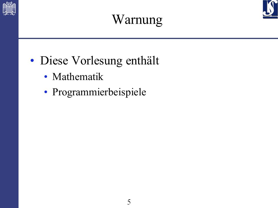 5 Warnung Diese Vorlesung enthält Mathematik Programmierbeispiele