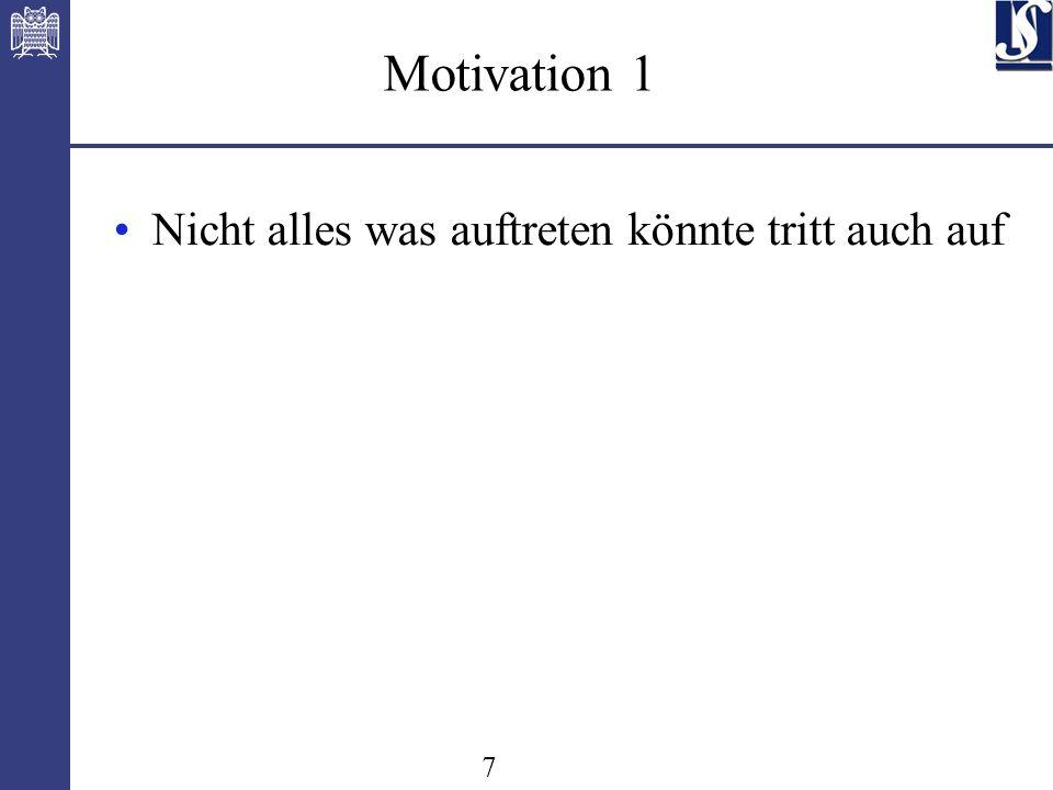7 Motivation 1 Nicht alles was auftreten könnte tritt auch auf