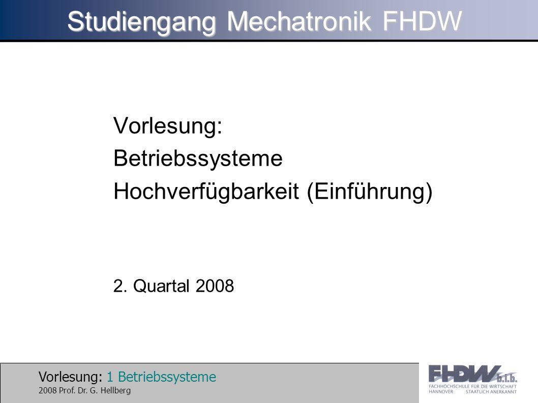 Vorlesung: 22 Betriebssysteme 2008 Prof. Dr. G. HellbergHochverfügbarkeit