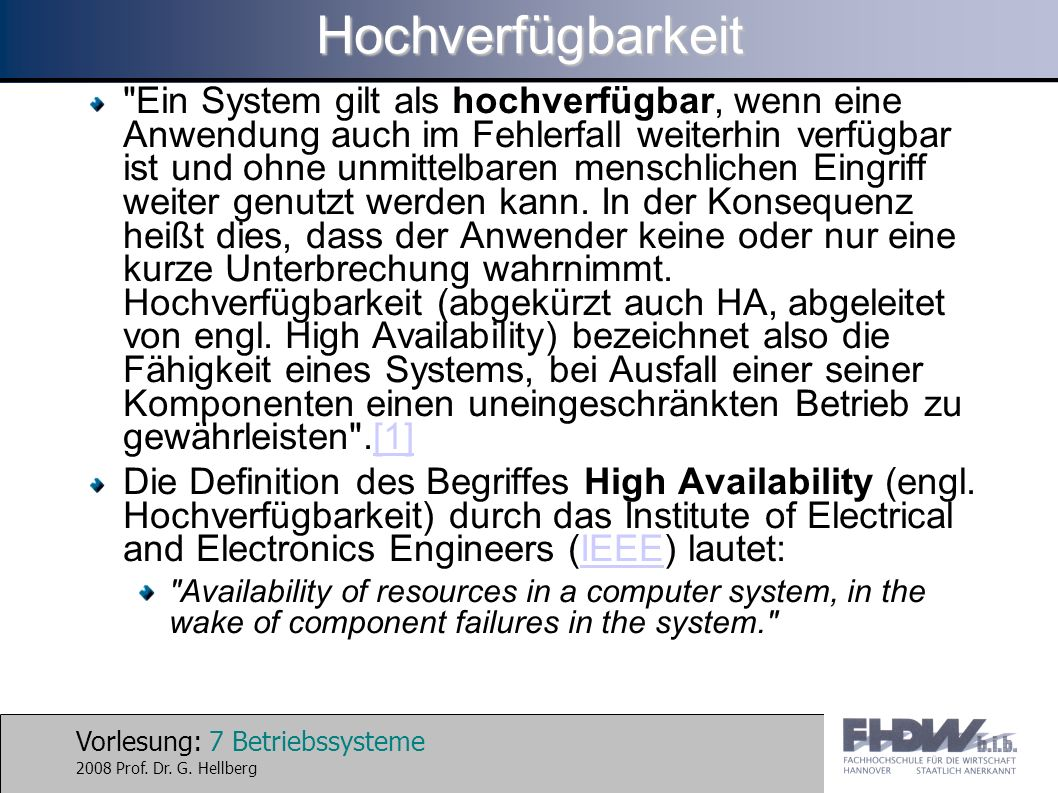 Vorlesung: 28 Betriebssysteme 2008 Prof. Dr. G. HellbergHochverfügbarkeit