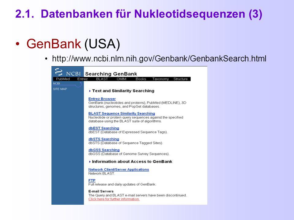 2.1. Datenbanken für Nukleotidsequenzen (2) Datenbanken enthalten DNA- und RNA- (d.h.