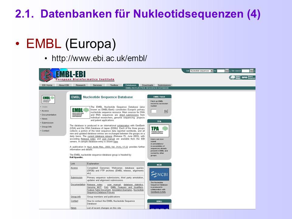 2.1. Datenbanken für Nukleotidsequenzen (3) GenBank (USA) http://www.ncbi.nlm.nih.gov/Genbank/GenbankSearch.html