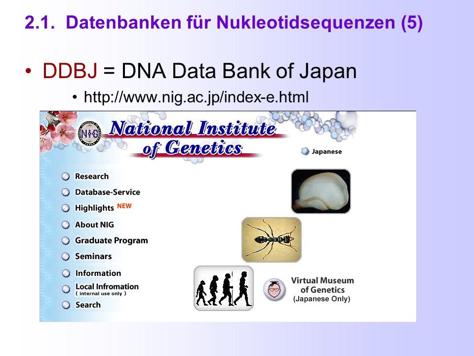 2.1. Datenbanken für Nukleotidsequenzen (4) EMBL (Europa) http://www.ebi.ac.uk/embl/