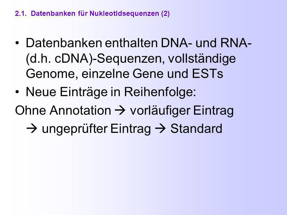 2.1. Datenbanken für Nukleotidsequenzen Annotation: verbale Kommentierung von Sequenz-Daten Gemeinschaftsprojekt von: National Center for Biotechnolog