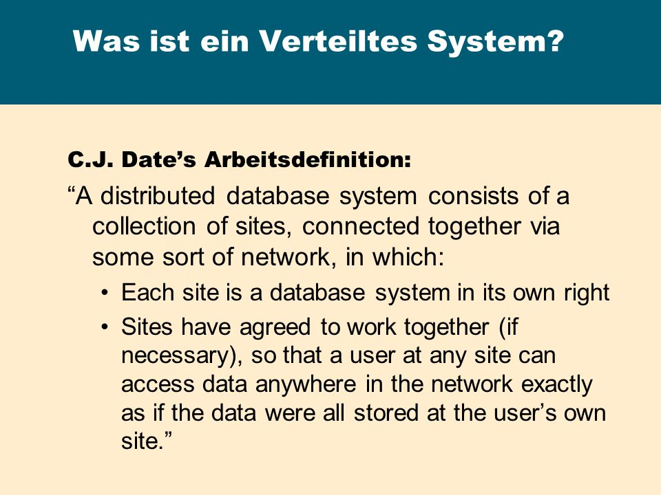 Was ist ein Verteiltes System? C.J. Dates Arbeitsdefinition: A distributed database system consists of a collection of sites, connected together via s