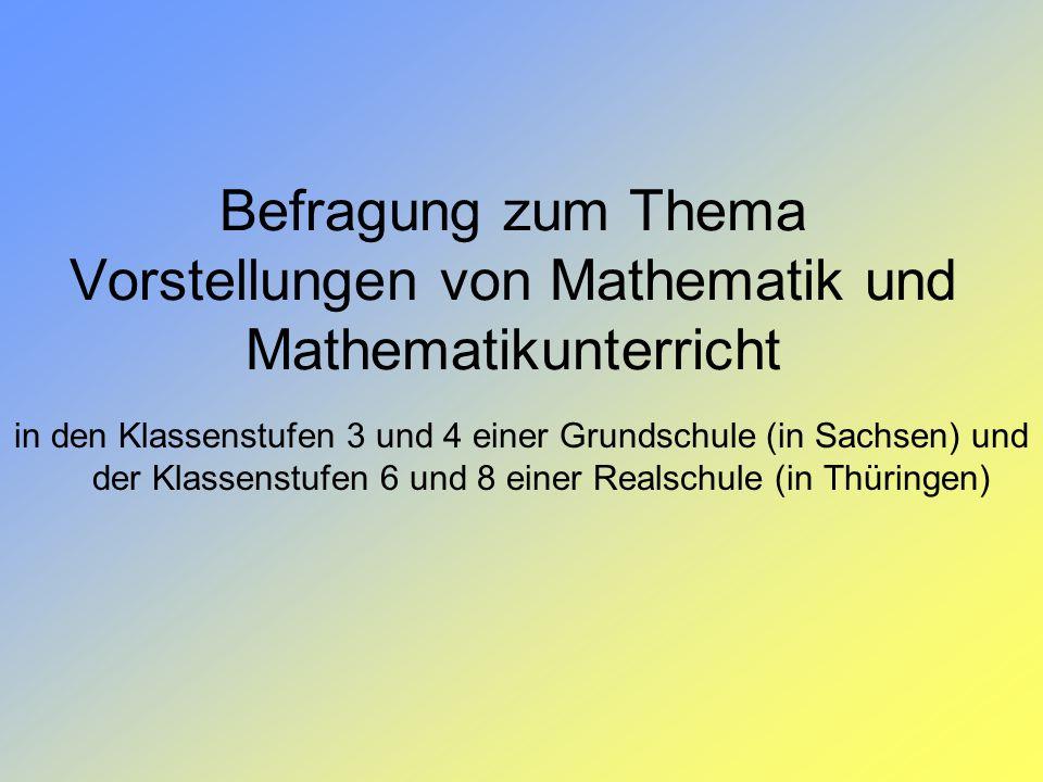 Befragung zum Thema Vorstellungen von Mathematik und Mathematikunterricht in den Klassenstufen 3 und 4 einer Grundschule (in Sachsen) und der Klassens