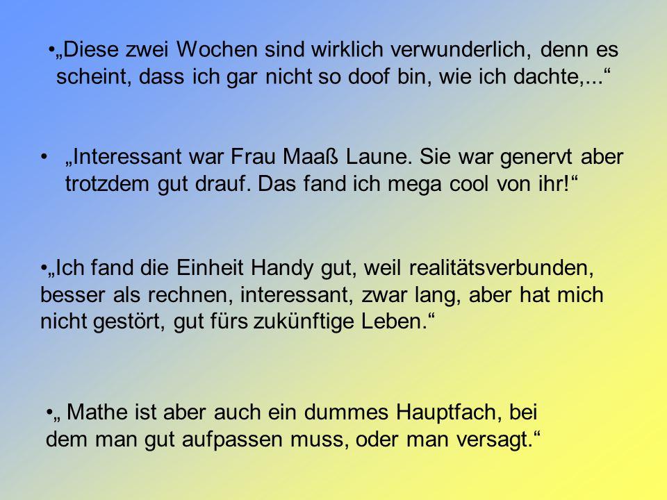 Diese zwei Wochen sind wirklich verwunderlich, denn es scheint, dass ich gar nicht so doof bin, wie ich dachte,... Interessant war Frau Maaß Laune. Si