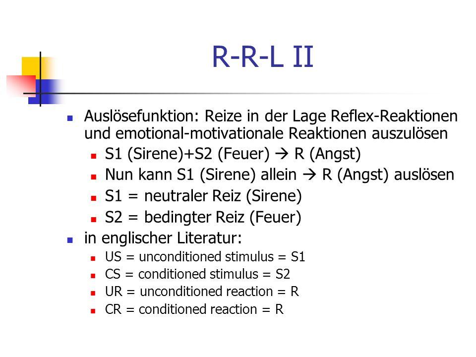 R-R-L II Auslösefunktion: Reize in der Lage Reflex-Reaktionen und emotional-motivationale Reaktionen auszulösen S1 (Sirene)+S2 (Feuer) R (Angst) Nun k