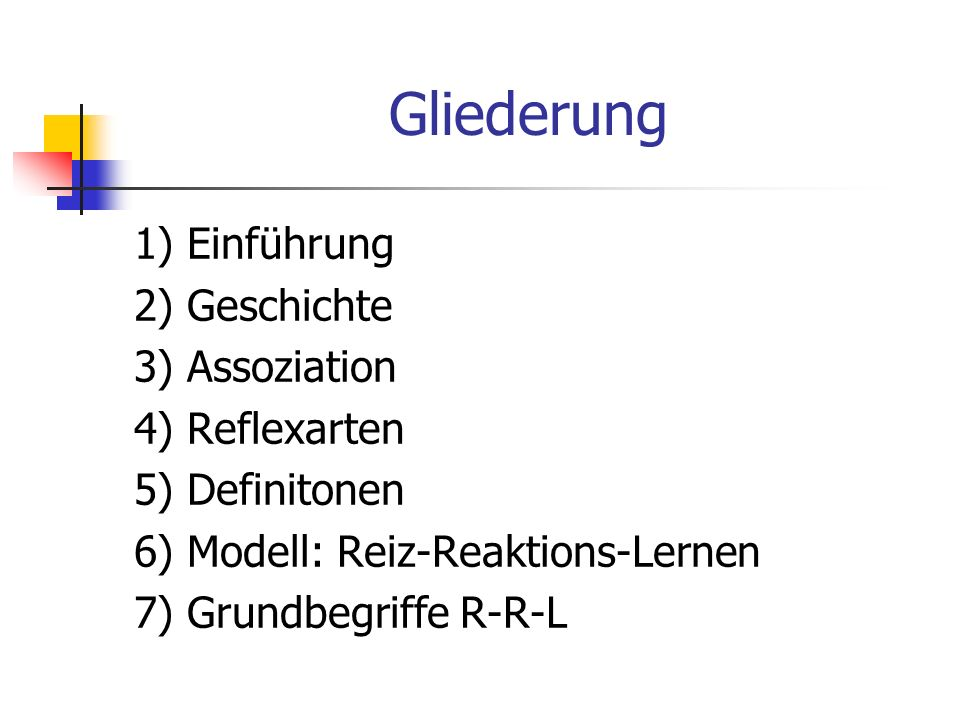 Gliederung 1) Einführung 2) Geschichte 3) Assoziation 4) Reflexarten 5) Definitonen 6) Modell: Reiz-Reaktions-Lernen 7) Grundbegriffe R-R-L