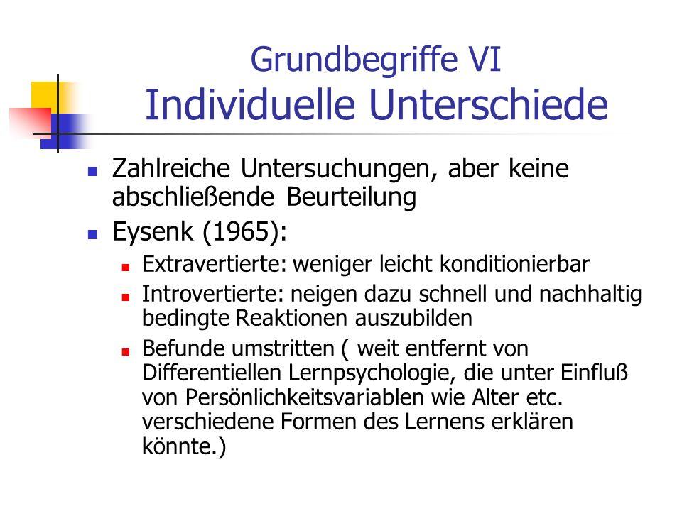 Grundbegriffe VI Individuelle Unterschiede Zahlreiche Untersuchungen, aber keine abschließende Beurteilung Eysenk (1965): Extravertierte: weniger leic