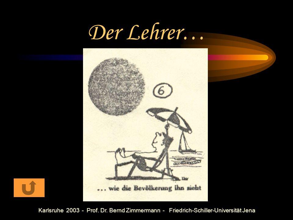 Karlsruhe 2003 - Prof. Dr. Bernd Zimmermann - Friedrich-Schiller-Universität Jena Der Lehrer…