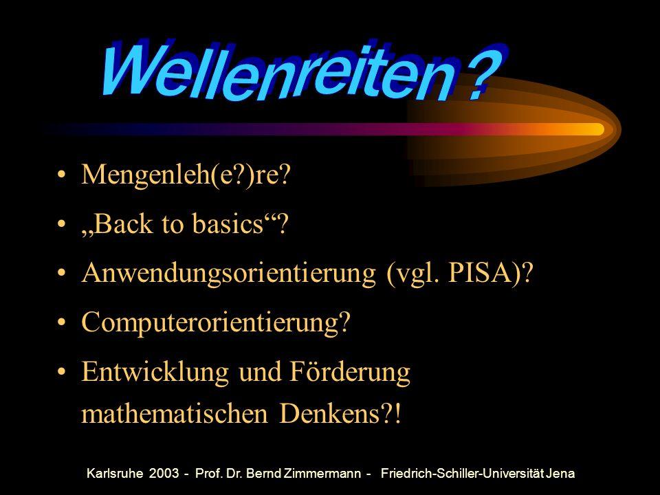 Zur Entwicklung mathematischen Denkens zwischen Wellenreiten und Traditionen Bernd Zimmermann, Friedrich-Schiller-Universität Jena Karlsruhe 22.05.200