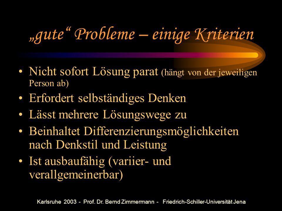 Karlsruhe 2003 - Prof. Dr. Bernd Zimmermann - Friedrich-Schiller-Universität Jena Was ist ein Problem? Eher eine Aufgabe: