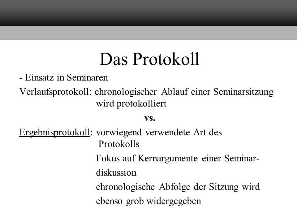 Das Protokoll - Einsatz in Seminaren Verlaufsprotokoll: chronologischer Ablauf einer Seminarsitzung wird protokolliert vs.
