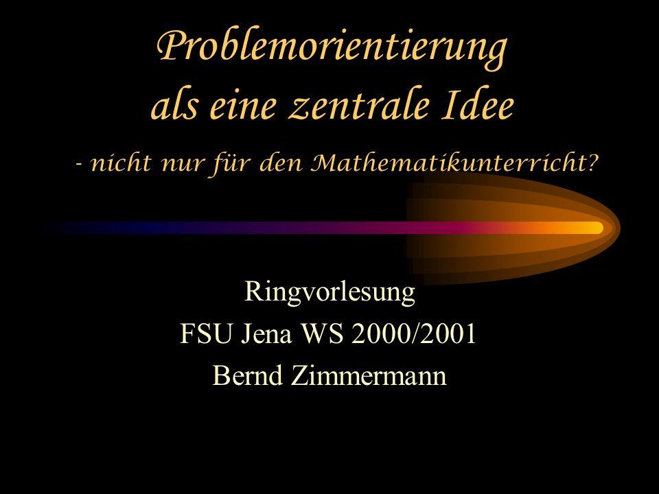 Problemorientierung als eine zentrale Idee - nicht nur für den Mathematikunterricht.