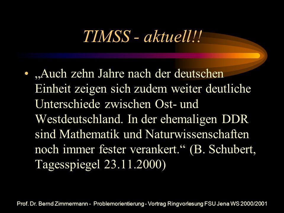 Prof. Dr. Bernd Zimmermann - Problemorientierung - Vortrag Ringvorlesung FSU Jena WS 2000/2001 TIMSS - aktuell!! Henkel: TIMSS-Ergebnis ist