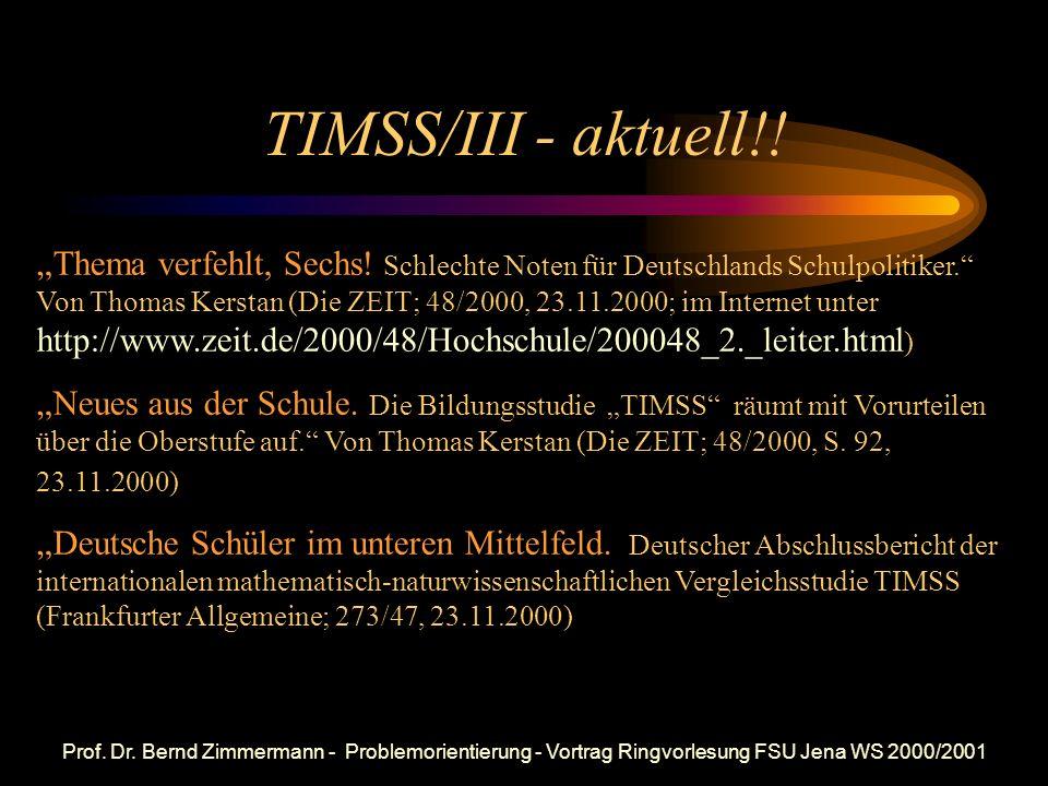 Prof. Dr. Bernd Zimmermann - Problemorientierung - Vortrag Ringvorlesung FSU Jena WS 2000/2001 TIMSS - aktuell!! Auch zehn Jahre nach der deutschen Ei