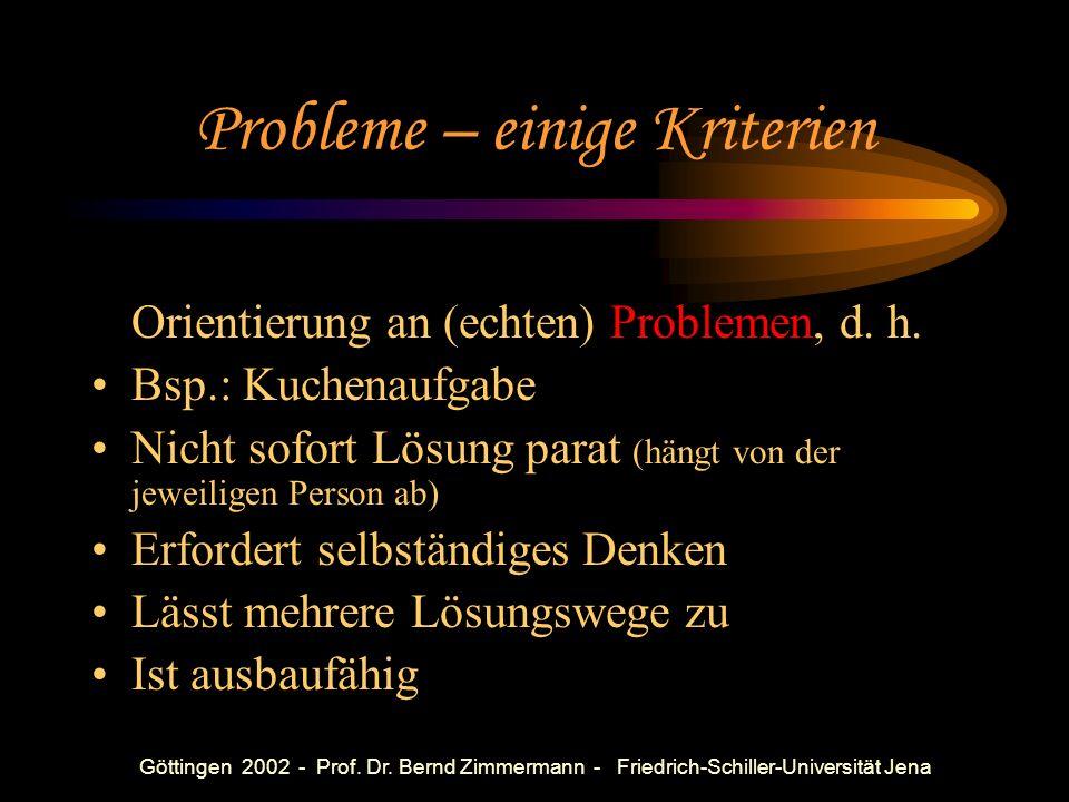 Göttingen 2002 - Prof. Dr. Bernd Zimmermann - Friedrich-Schiller-Universität Jena Was ist ein Problem? Eher eine Aufgabe: