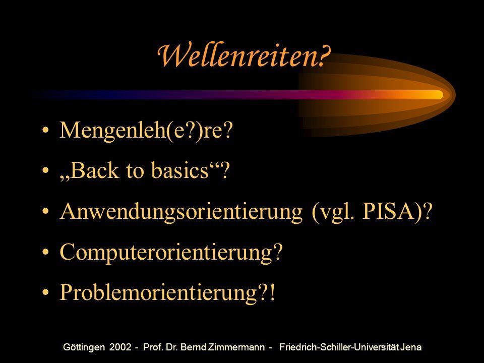 Problemorientierung als eine Leitidee im Mathematikunterricht Bernd Zimmermann, Friedrich-Schiller-Universität Jena Göttingen 05.12.2002