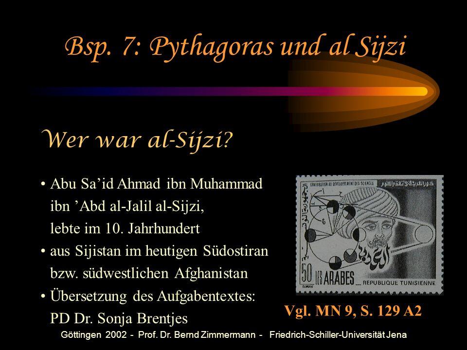 Göttingen 2002 - Prof. Dr. Bernd Zimmermann - Friedrich-Schiller-Universität Jena Bsp. 7: Pythagoras und al Sijzi Vgl. MN 9, S. 129 A2