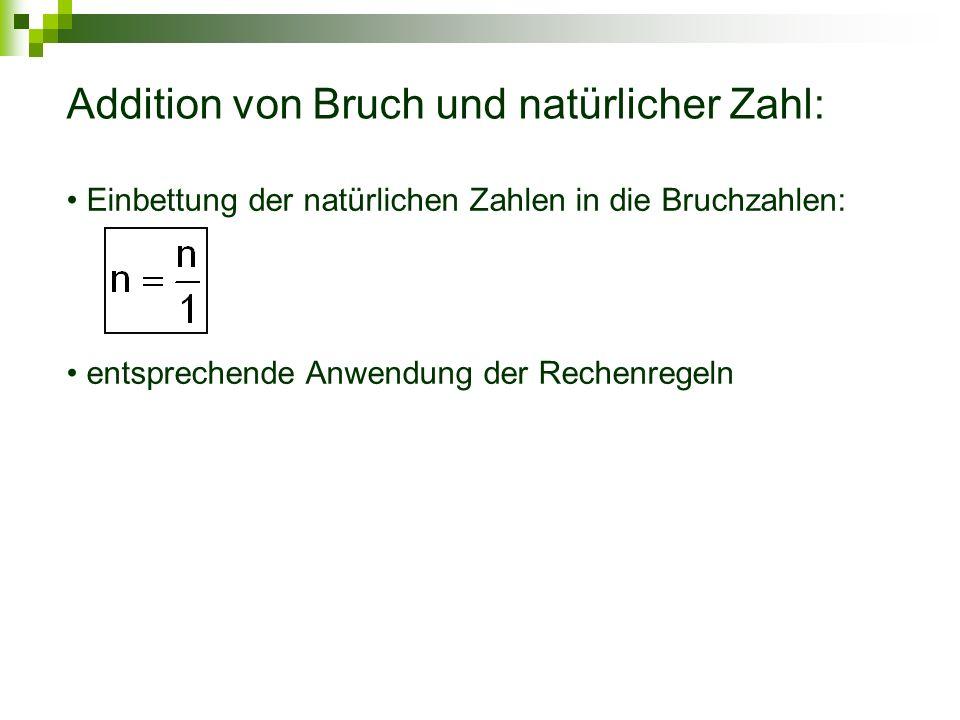 Addition von Bruch und natürlicher Zahl: Einbettung der natürlichen Zahlen in die Bruchzahlen: entsprechende Anwendung der Rechenregeln