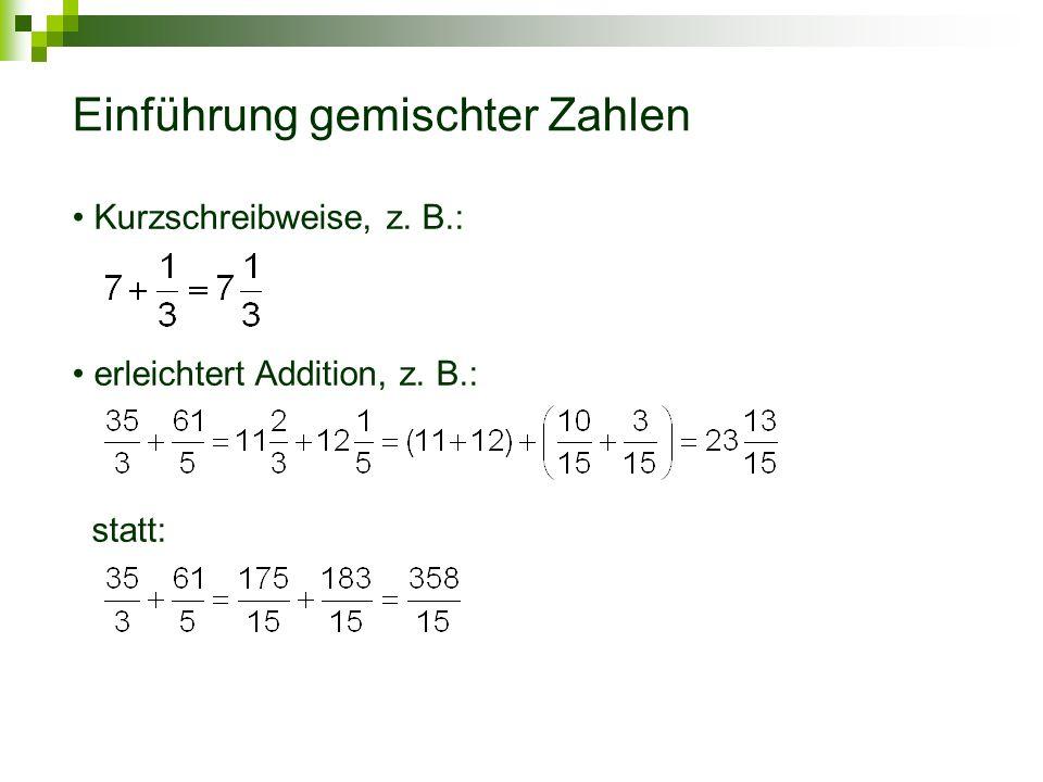 Einführung gemischter Zahlen Kurzschreibweise, z. B.: erleichtert Addition, z. B.: statt: