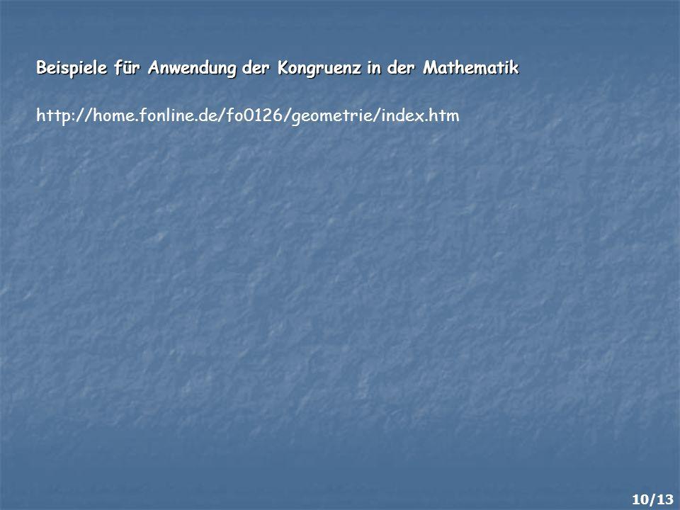 Beispiele für Anwendung der Kongruenz in der Mathematik 10/13 http://home.fonline.de/fo0126/geometrie/index.htm