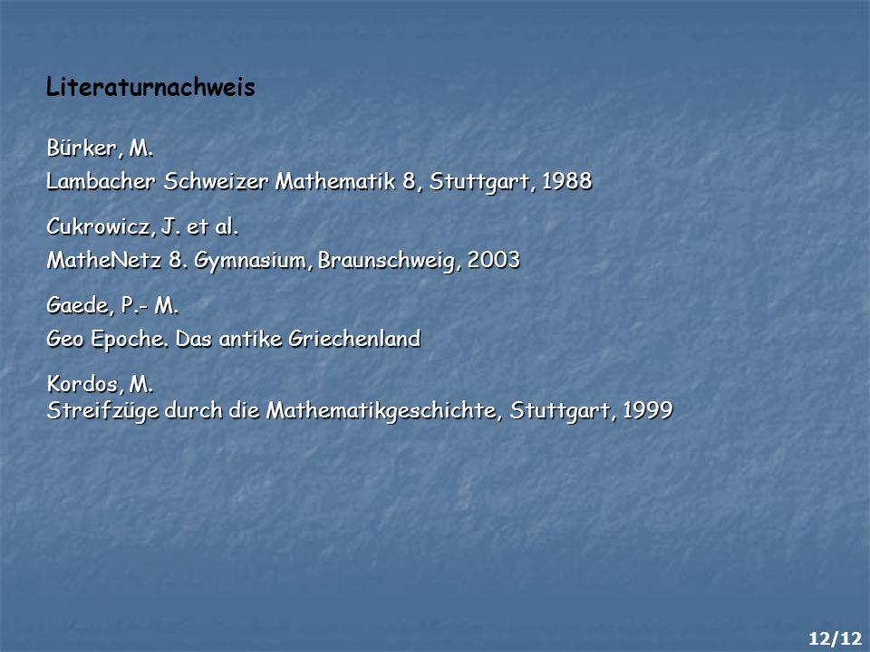 Literaturnachweis Bürker, M. Lambacher Schweizer Mathematik 8, Stuttgart, 1988 Cukrowicz, J. et al. MatheNetz 8. Gymnasium, Braunschweig, 2003 Kordos,