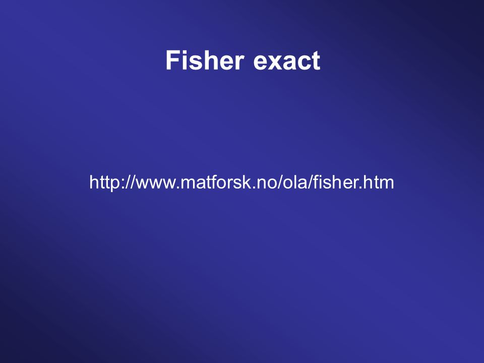 Fisher exact http://www.matforsk.no/ola/fisher.htm
