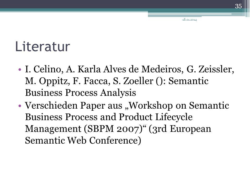 Literatur I. Celino, A. Karla Alves de Medeiros, G. Zeissler, M. Oppitz, F. Facca, S. Zoeller (): Semantic Business Process Analysis Verschieden Paper