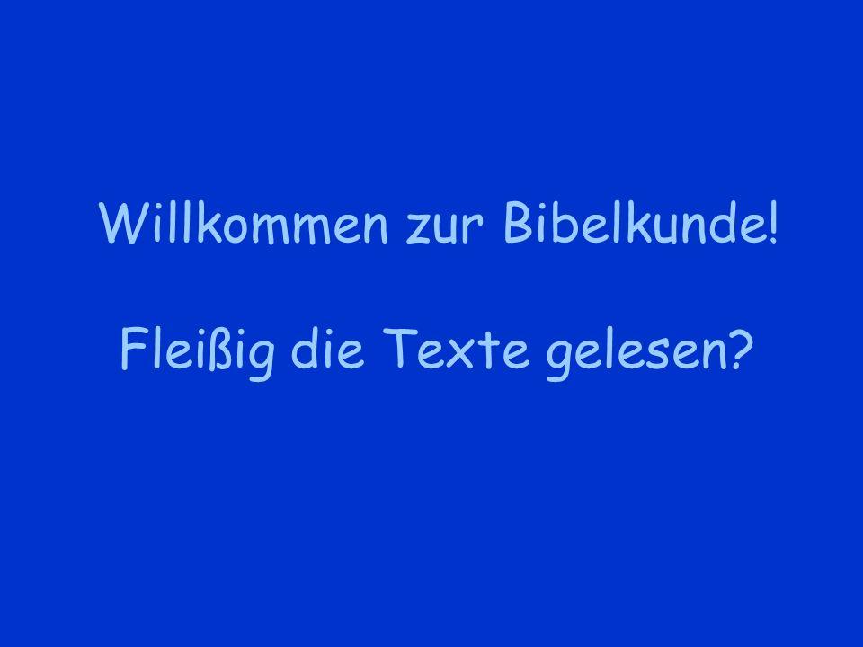 Willkommen zur Bibelkunde! Fleißig die Texte gelesen?