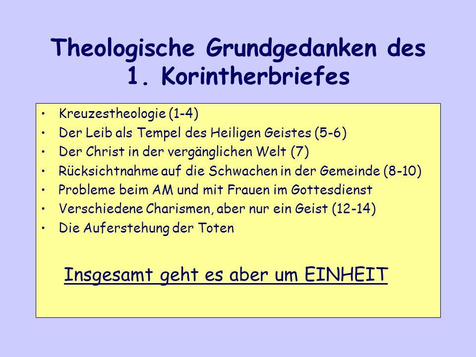 Theologische Grundgedanken des 1. Korintherbriefes Kreuzestheologie (1-4) Der Leib als Tempel des Heiligen Geistes (5-6) Der Christ in der vergänglich