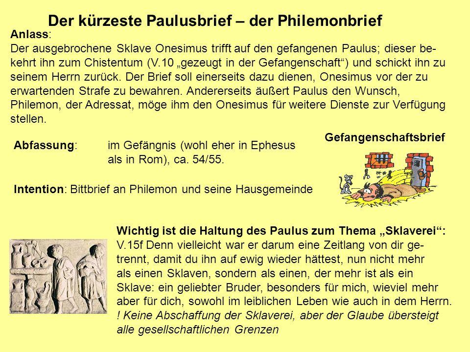 Der kürzeste Paulusbrief – der Philemonbrief Anlass: Der ausgebrochene Sklave Onesimus trifft auf den gefangenen Paulus; dieser be- kehrt ihn zum Chis