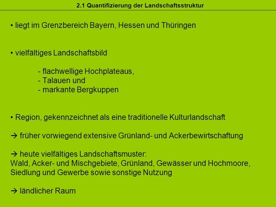 liegt im Grenzbereich Bayern, Hessen und Thüringen vielfältiges Landschaftsbild - flachwellige Hochplateaus, - Talauen und - markante Bergkuppen Regio