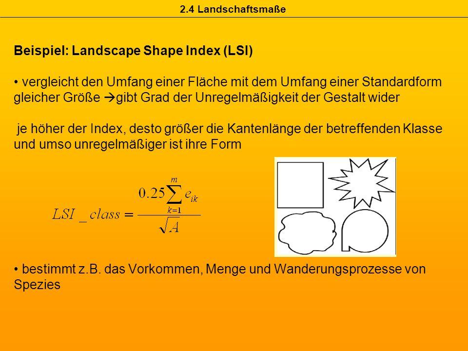 Beispiel: Landscape Shape Index (LSI) vergleicht den Umfang einer Fläche mit dem Umfang einer Standardform gleicher Größe gibt Grad der Unregelmäßigke
