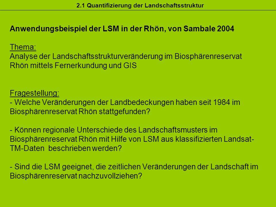 Anwendungsbeispiel der LSM in der Rhön, von Sambale 2004 Thema: Analyse der Landschaftsstrukturveränderung im Biosphärenreservat Rhön mittels Fernerku