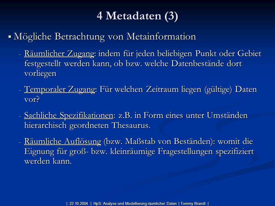 Mögliche Betrachtung von Metainformation Mögliche Betrachtung von Metainformation - Räumlicher Zugang: indem für jeden beliebigen Punkt oder Gebiet fe