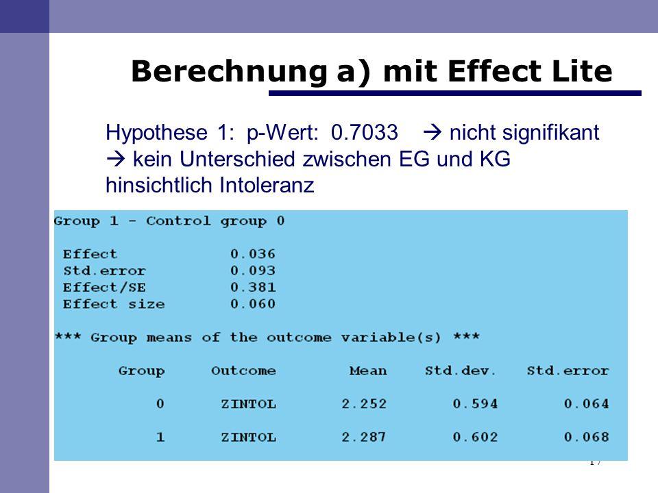 17 Berechnung a) mit Effect Lite Hypothese 1: p-Wert: 0.7033 nicht signifikant kein Unterschied zwischen EG und KG hinsichtlich Intoleranz