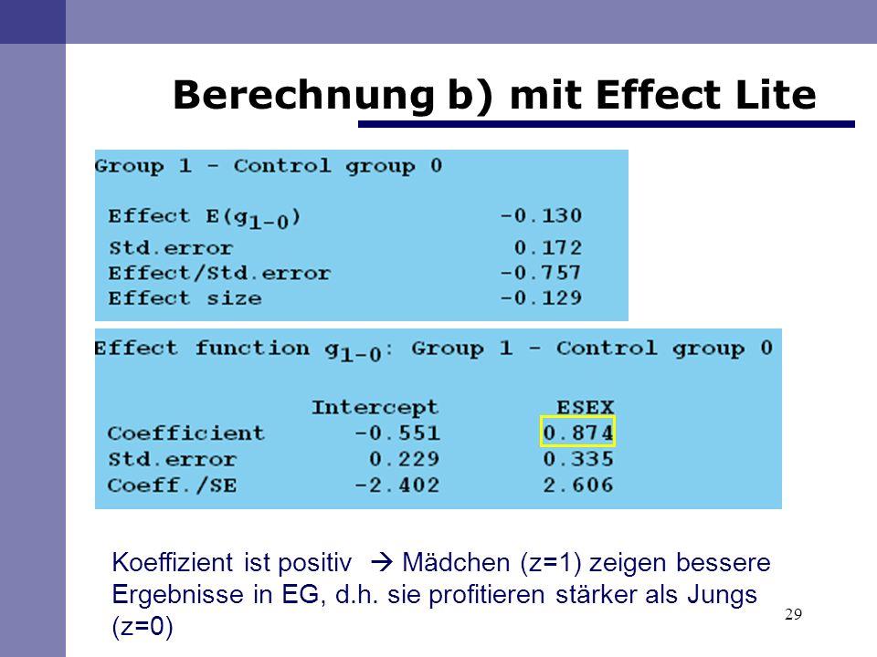 29 Berechnung b) mit Effect Lite Koeffizient ist positiv Mädchen (z=1) zeigen bessere Ergebnisse in EG, d.h.
