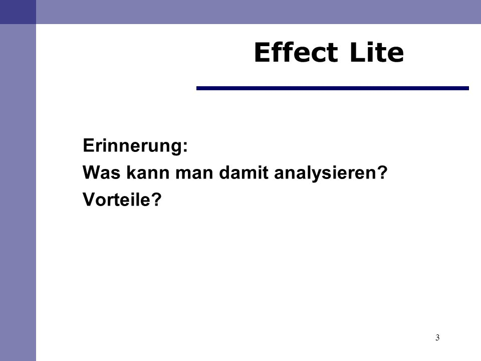 3 Erinnerung: Was kann man damit analysieren? Vorteile? Effect Lite