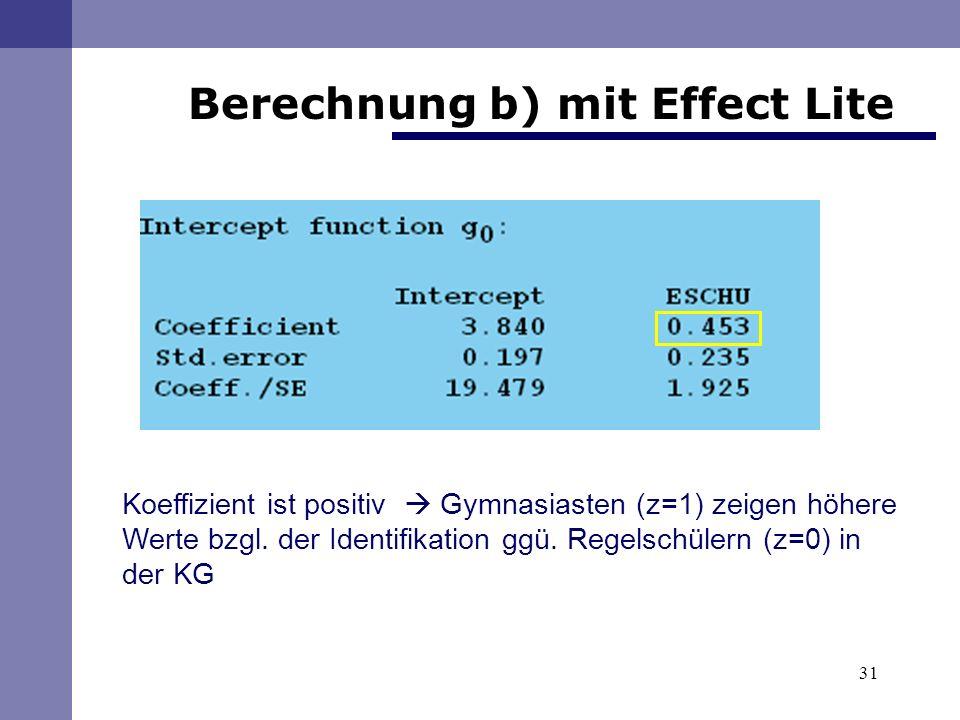31 Berechnung b) mit Effect Lite Koeffizient ist positiv Gymnasiasten (z=1) zeigen höhere Werte bzgl.