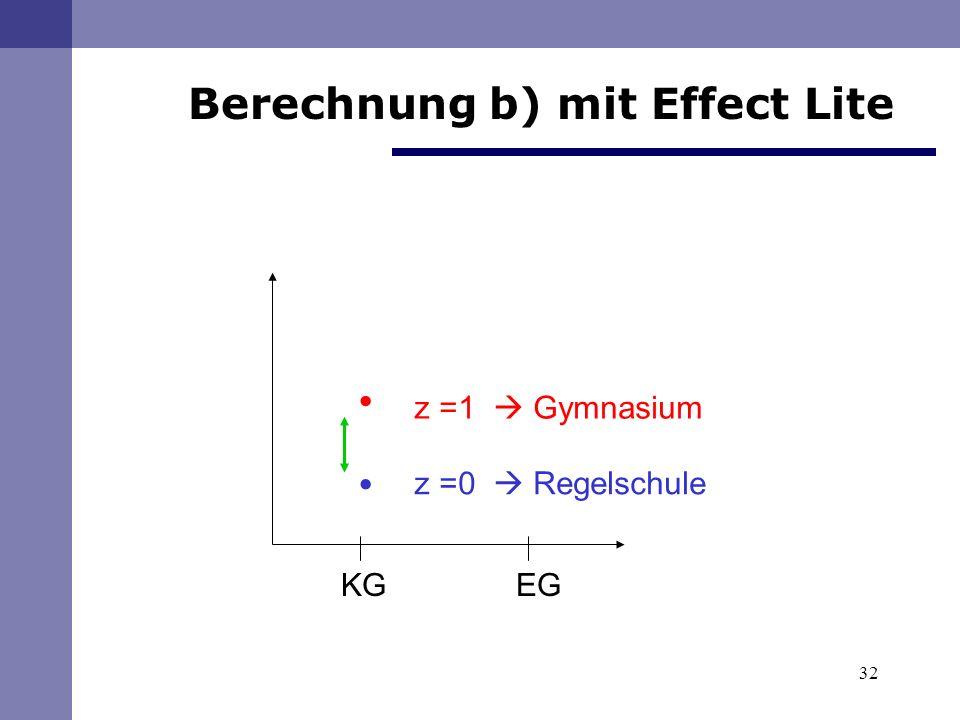 32 KG EG z =1 Gymnasium z =0 Regelschule Berechnung b) mit Effect Lite..