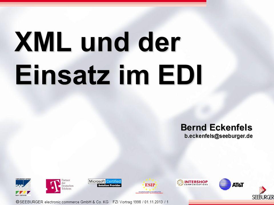 SEEBURGER electronic commerce GmbH & Co. KG FZI Vortrag 1998 / 01.11.2013 / 1 XML und der Einsatz im EDI Bernd Eckenfels b.eckenfels@seeburger.de