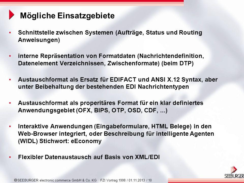 SEEBURGER electronic commerce GmbH & Co. KG FZI Vortrag 1998 / 01.11.2013 / 10 Mögliche Einsatzgebiete Schnittstelle zwischen Systemen (Aufträge, Stat