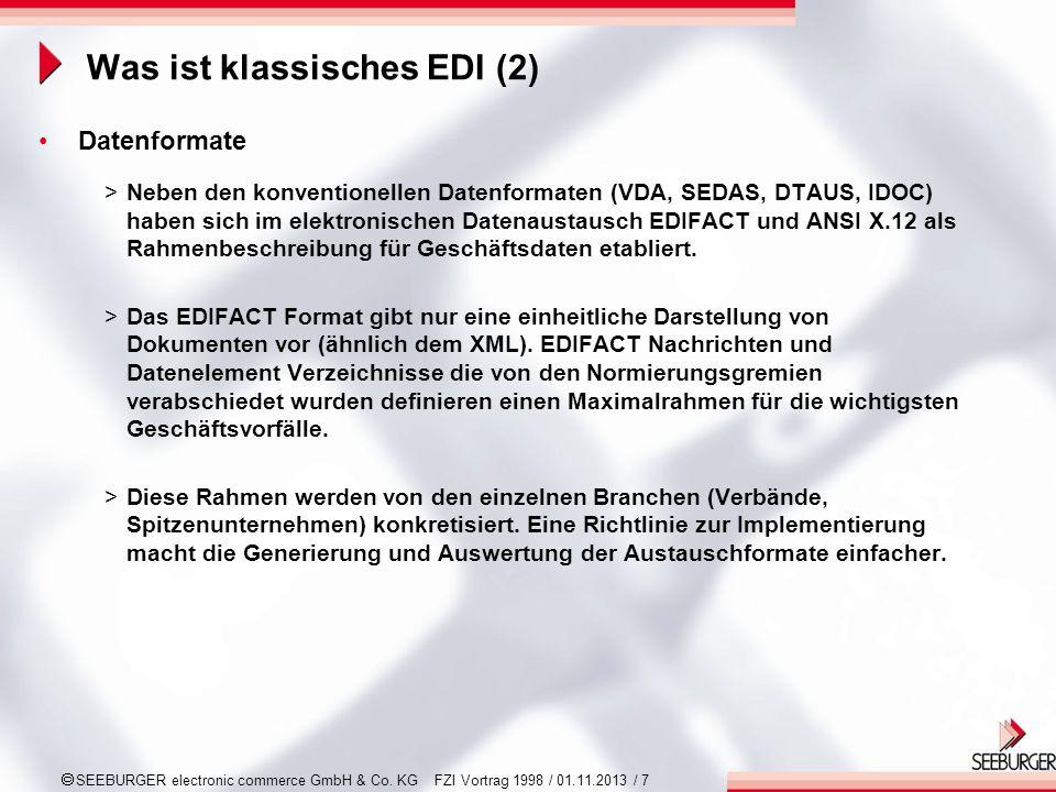 SEEBURGER electronic commerce GmbH & Co. KG FZI Vortrag 1998 / 01.11.2013 / 7 Was ist klassisches EDI (2) Datenformate >Neben den konventionellen Date