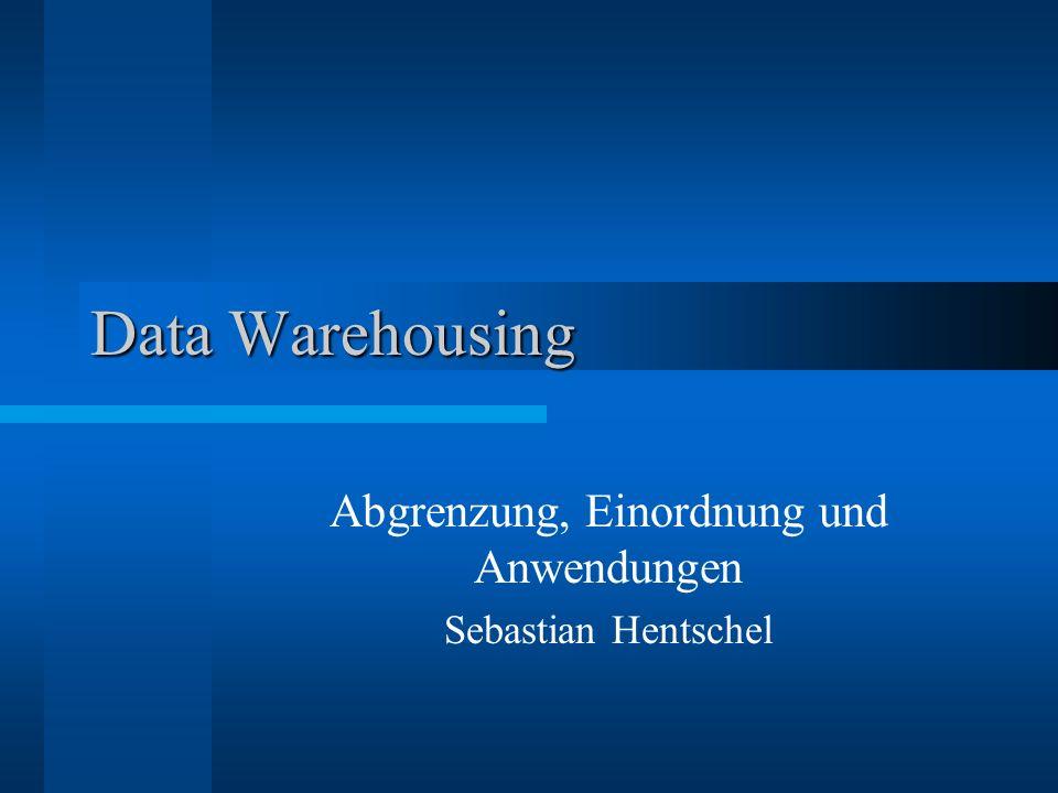 Data Warehousing Abgrenzung, Einordnung und Anwendungen Sebastian Hentschel