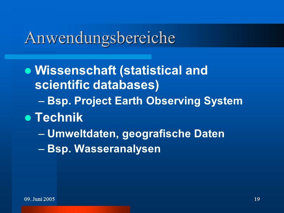 09. Juni 200519 Anwendungsbereiche Wissenschaft (statistical and scientific databases) –Bsp. Project Earth Observing System Technik –Umweltdaten, geog