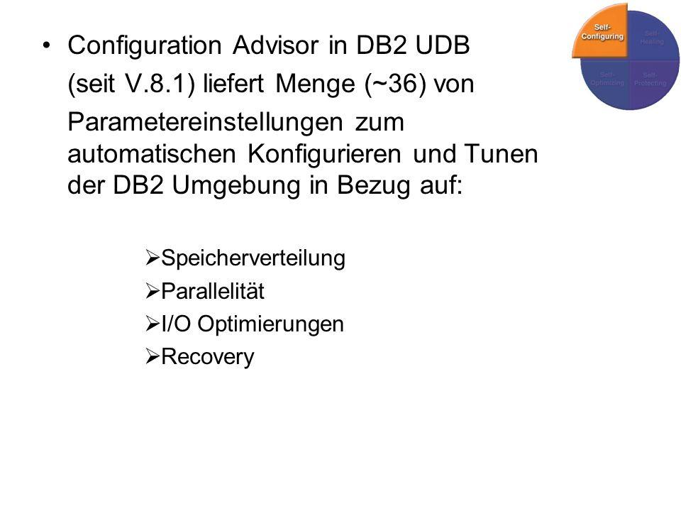 Configuration Advisor in DB2 UDB (seit V.8.1) liefert Menge (~36) von Parametereinstellungen zum automatischen Konfigurieren und Tunen der DB2 Umgebung in Bezug auf: Speicherverteilung Parallelität I/O Optimierungen Recovery