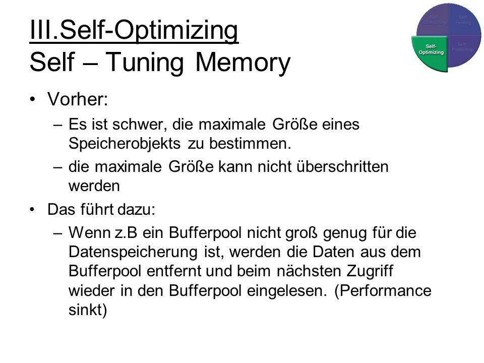 III.Self-Optimizing Self – Tuning Memory Vorher: –Es ist schwer, die maximale Größe eines Speicherobjekts zu bestimmen.