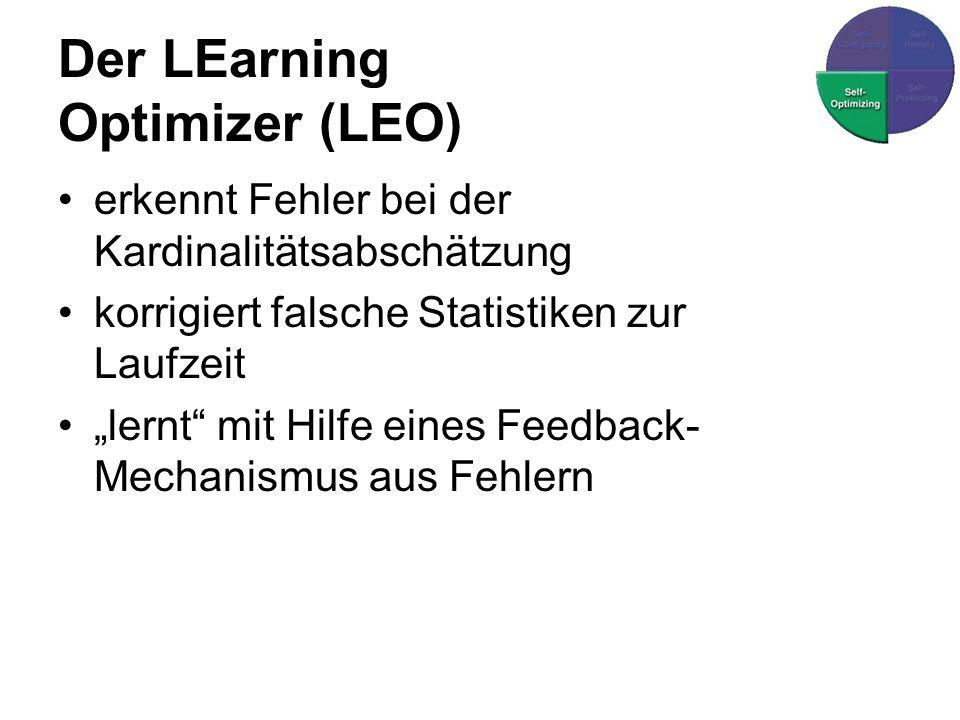 Der LEarning Optimizer (LEO) erkennt Fehler bei der Kardinalitätsabschätzung korrigiert falsche Statistiken zur Laufzeit lernt mit Hilfe eines Feedback- Mechanismus aus Fehlern